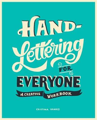 Hand-Lettering for Everyone A Creative Workbook by Cristina Vanko