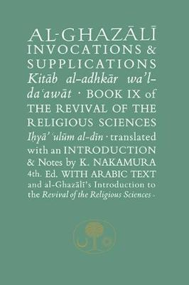 Al-Ghazali on Invocations and Supplications Book Ix of the Revival of the Religious Sciences by Abu Hamid Al-Ghazali