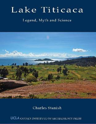 Lake Titicaca Legend, Myth, and Science by Charles Stanish