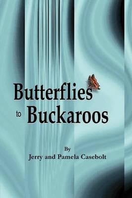 Butterflies to Buckaroos by Jerry Casebolt, Pamela Casebolt