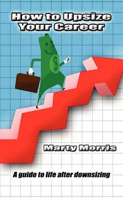 How to Upsize Your Career by Marty Morris
