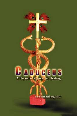 Caduceus A Physician's Quest for Healing by Don Mannerberg