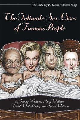 The Intimate Sex Lives Of Famous People by David Wallechinsky, David Wallace, Amy Wallace
