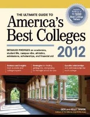 Ultimate Guide to America's Best Colleges 2012 by Gen Tanabe, Kelly Tanabe