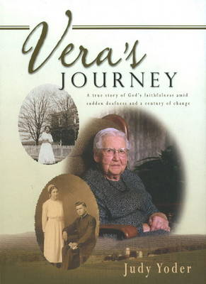 Vera's Journey A True Story of God's Faithfulness Amid Sudden Deafness & a Century of Change by Judy Yoder