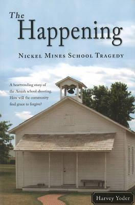Happening Nickel Mines School Tragedy by Harvey Yoder