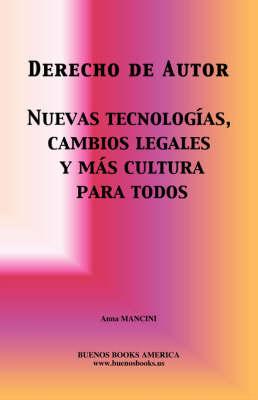 Derecho De Autor, Nuevas Tecnologias, Cambios Legales Y Mas Cultura Para Todos by Anna MANCINI