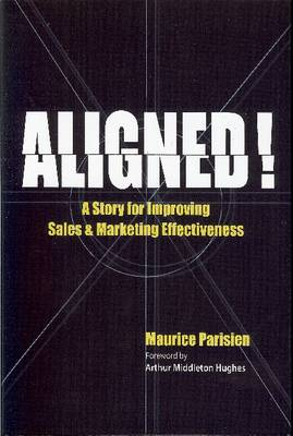 Aligned! A Story for Improving Sales & Marketing Effectiveness by Maurice Parisien