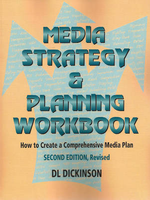 Media Strategy & Planning Workbook How to Create a Comprehensive Media Plan by D. L. Dickinson