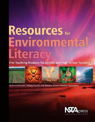 Resources for Environmental Literacy Five Teaching Modules for Middle and High School Teachers by NSTA Press