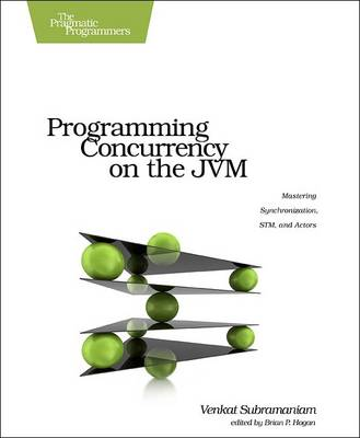Programming Concurrency on the JVM Mastering Synchronization, STM, and Actors by Venkat Subramaniam