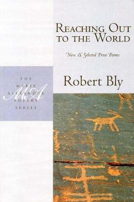 Reaching Out to the World New & Selected Prose Poems by Robert Bly