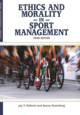 Ethics & Morality in Sport Management by Joy T. DeSensi, Danny Rosenberg
