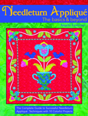 Needleturn Applique The Basics & Beyond by Angela Lawrence