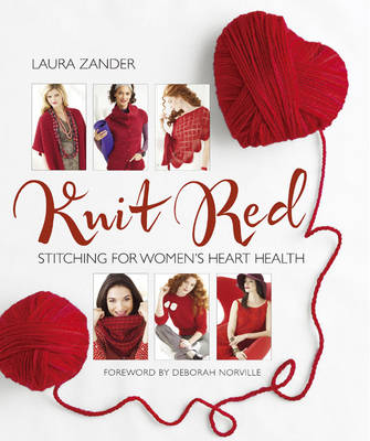 Knit Red Stitching for Women's Heart Health by Laura Zander, Deborah Norville