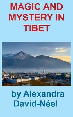 Magic and Mystery in Tibet by Alexandra David-Neel