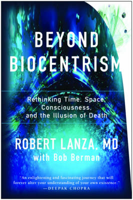 Beyond Biocentrism Rethinking Time, Space, Consciousness, and the Illusion of Death by Robert Lanza, Bob Berman