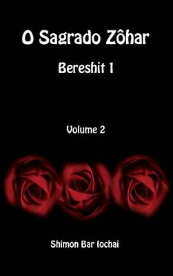 O Sagrado Zohar - Bereshit 1 - Volume 2 by Shimon Bar Iochai
