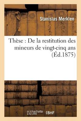 These: de La Restitution Des Mineurs de Vingt-Cinq ANS by Merklen