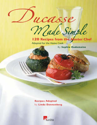 Ducasse Made Simple 120 Recipes from the Master Chef by Alain Ducasse, Sophie Dudemaine