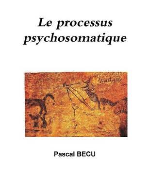 Le Processus Psychosomatique by Pascal Becu