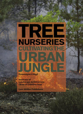 Tree Nurseries - Cultivating the Urban Jungle Plant Production Worldwide by Dominique Ghiggi
