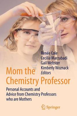 Mom the Chemistry Professor Personal Accounts and Advice from Chemistry Professors who are Mothers by Kimberly Woznack