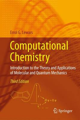 Computational Chemistry Introduction to the Theory and Applications of Molecular and Quantum Mechanics by Errol G. Lewars