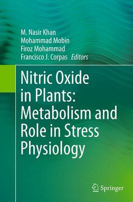 Nitric Oxide in Plants: Metabolism and Role in Stress Physiology by M. Nasir Khan