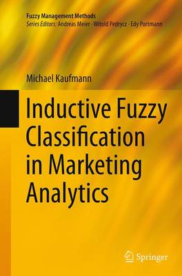 Inductive Fuzzy Classification in Marketing Analytics by Michael Kaufmann