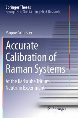 Accurate Calibration of Raman Systems At the Karlsruhe Tritium Neutrino Experiment by Magnus Schlosser