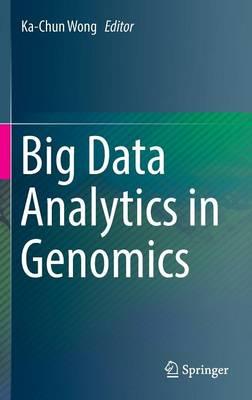 Big Data Analytics in Genomics by Ka-Chun Wong