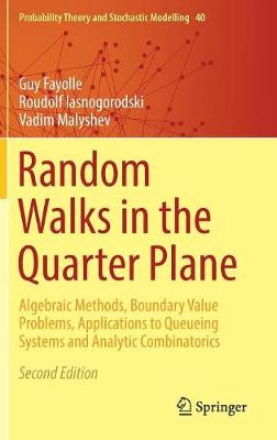 Random Walks in the Quarter Plane Algebraic Methods, Boundary Value Problems, Applications to Queueing Systems and Analytic Combinatorics by Guy Fayolle, Roudolf Iasnogorodski, Vadim Malyshev