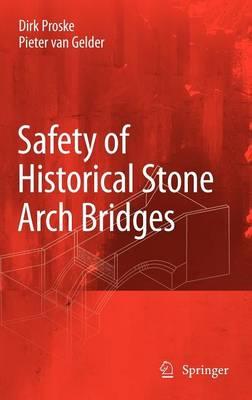 Safety of Historical Arch Bridges by Ulrike Proske, Pieter Van Gelder
