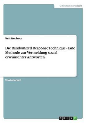Die Randomized Response Technique - Eine Methode Zur Vermeidung Sozial Erwunschter Antworten by Veit Neubach