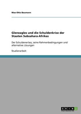 Gleneagles Und Die Schuldenkrise Der Staaten Subsahara-Afrikas by Max-Otto Baumann, Torben Bungelmann