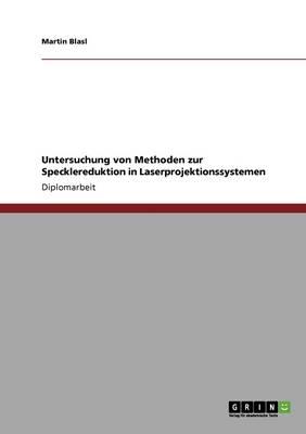 Untersuchung Von Methoden Zur Specklereduktion in Laserprojektionssystemen by Martin Blasl