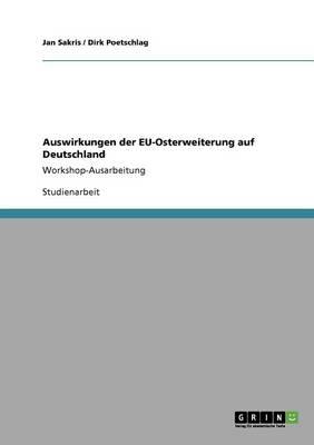 Auswirkungen Der Eu-Osterweiterung Auf Deutschland by Jan Sakris, Dirk Poetschlag