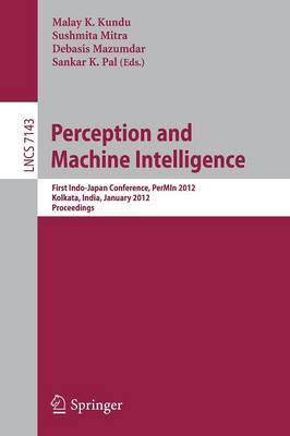 Perception and Machine Intelligence First Indo-Japan Conference, PerMIn 2012, Kolkata, India, January 12-13, 2011, Proceedings by Malay K. Kundu