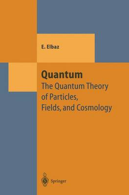 Quantum The Quantum Theory of Particles, Fields and Cosmology by E. Elbaz