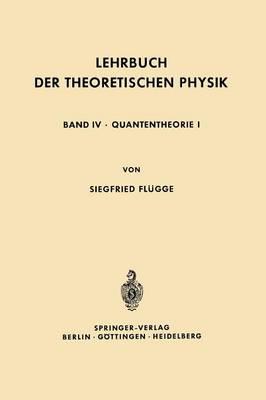 Lehrbuch Der Theoretischen Physik In Funf Banden Band IV . Quantentheorie I by Siegfried Flugge