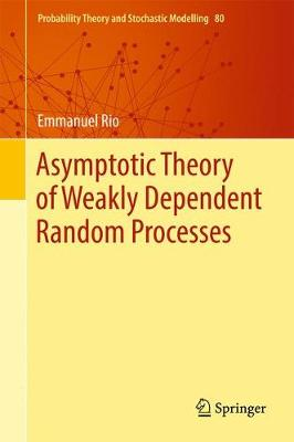 Asymptotic Theory of Weakly Dependent Random Processes by Emmanuel Rio