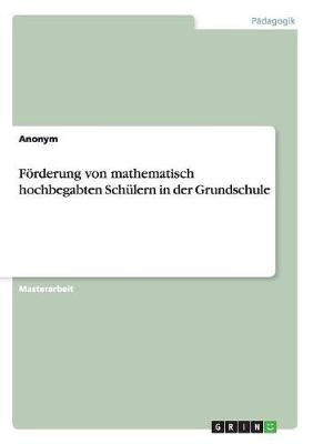 Forderung Von Mathematisch Hochbegabten Schulern in Der Grundschule by Anonym