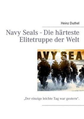 Navy Seals - Die Harteste Elitetruppe Der Welt by Heinz Duthel