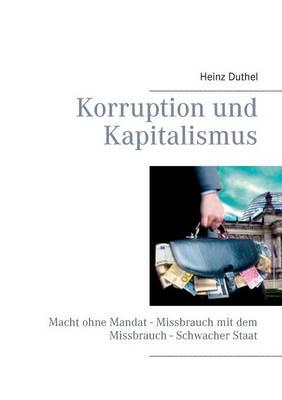 Korruption Und Kapitalismus by Heinz Duthel