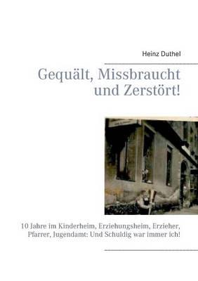 Gequalt, Missbraucht Und Zerstort! by Heinz Duthel