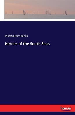 Heroes of the South Seas by Martha Burr Banks