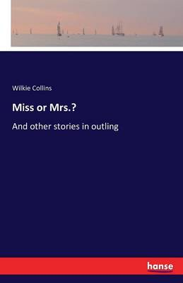 Miss or Mrs.? by Wilkie Collins