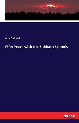 Fifty Years with the Sabbath Schools by Asa Bullard