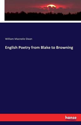 English Poetry from Blake to Browning by William Macneile Dixon